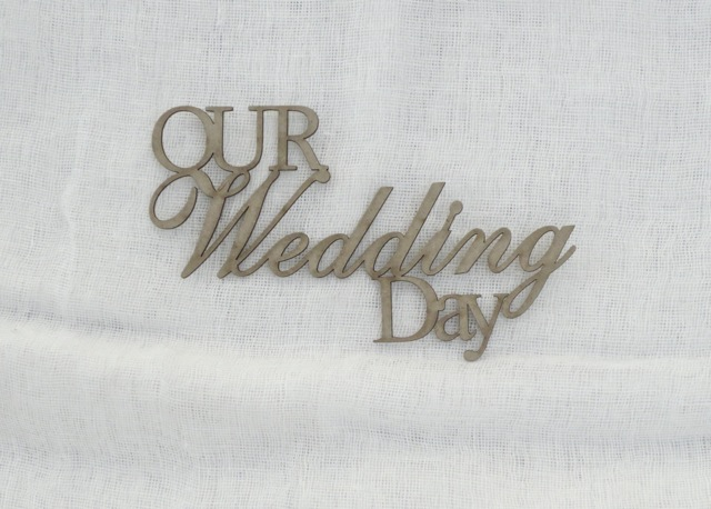 Laser cut wedding phrases anniversary words our wedding day